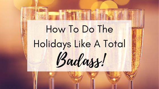 How To Do The Holidays Like a Total Badass